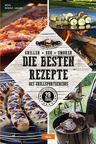 Grillen - BBQ - Smoken: Die besten Rezepte des Grillsportvereins (Grillen wie die Weltmeister)