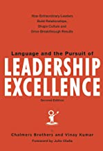 Language and the Pursuit of Leadership Excellence: How Extraordinary Leaders Build Relationships, Shape Culture and Drive Breakthrough Results