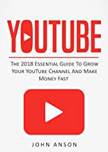 YouTube: The 2019 Essential Guide to Grow Your YouTube Channel, Make Money Fast with Proven Secret Techniques and Foolproof Strategies (YouTube Marketing, ... YouTube, YouTube for Beginners Book 1)
