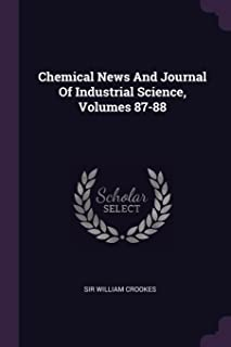 Chemical News and Journal of Industrial Science, Volumes 87-88