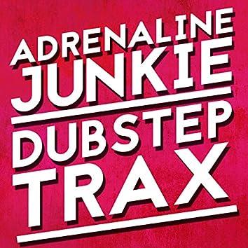Adrenaline Junkie: Dubstep Trax