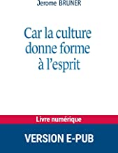 Car la culture donne forme à l'esprit (Forum éducation culture) (French Edition)