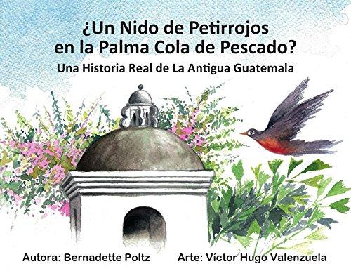 ¿Un Nido de Petirrojos en la Palma Cola de Pescado?: Una historia real de la Antigua Guatemala (Spanish Edition)