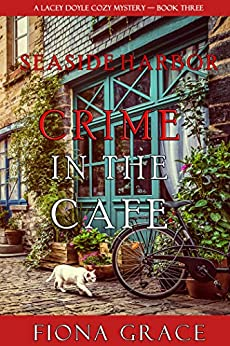 Crime in the Café (A Lacey Doyle Cozy Mystery—Book 3) by [Fiona Grace]