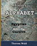 The History of the Alphabet: From Egyptian to Modern-Day Cursive