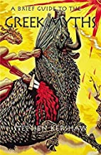 A Brief Guide to The Greek Myths: Gods, Monsters, Heroes and the Origins of Storytelling (Brief Histories) by Dr Stephen Kershaw (2007-09-13)