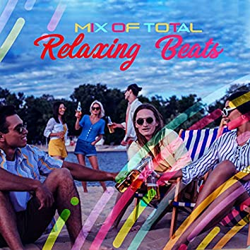 Mix of Total Relaxing Beats: 15 Amazing Chillout Music Perfect for Celebrate Free Time on the Beach Party with Friends, Relaxing Moments & Emotions, Deep Chillout Music