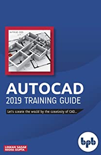 AutoCAD 2019 Training Guide: Let's create the world by the creativity of CAD