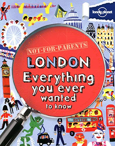 Not for Parents London: Everything You Ever Wanted to Know (Gift Books)