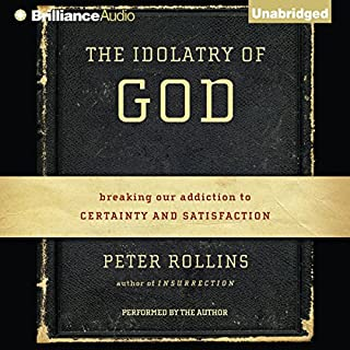 The Idolatry of God     Breaking Our Addiction to Certainty and Satisfaction               Auteur(s):                                                                                                                                 Peter Rollins                               Narrateur(s):                                                                                                                                 Peter Rollins                      Durée: 5 h et 2 min     2 évaluations     Au global 5,0