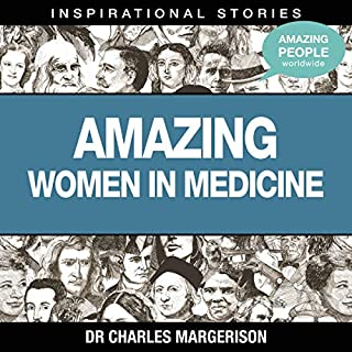 Amazing Women in Medicine                   Written by:                                                                                                                                 Dr. Charles Margerison                               Narrated by:                                                                                                                                 full cast                      Length: 39 mins     Not rated yet     Overall 0.0