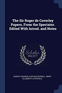 The Sir Roger de Coverley Papers, from the Spectator. Edited with Introd. and Notes