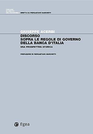Discorso sopra le regole di governo della Banca ditalia: Una prospettiva storica (Diritto delleconomia Vol. 7)