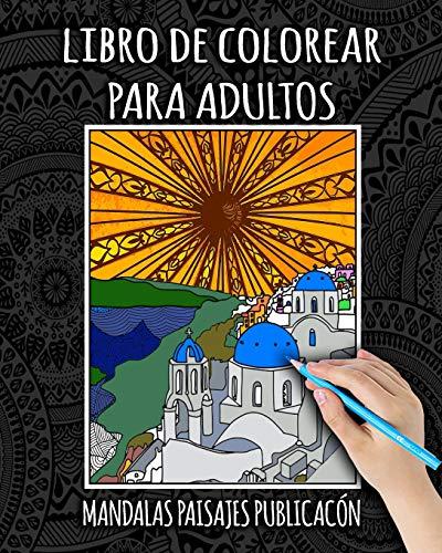 Libro De Colorear Para Adultos: Libro Colorear Adultos Ciudades, Mandalas, Paisajes, Flores, Animales, Naturaleza, Antiestres, Zentangle, Facil y Complejos