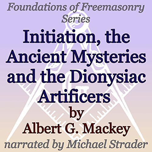 Initiation, the Ancient Mysteries and the Dionysiac Artificers     Foundations of Freemasonry Series              By:                                                                                                                                 Albert G. Mackey                               Narrated by:                                                                                                                                 Michael Strader                      Length: 37 mins     Not rated yet     Overall 0.0