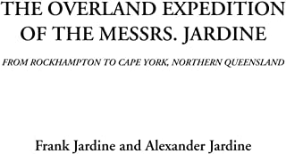 The Overland Expedition of the Messrs. Jardine (From Rockhampton to Cape York, Northern Queensland)