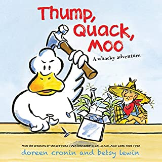 Thump, Quack, Moo     A Whacky Adventure              By:                                                                                                                                 Doreen Cronin                               Narrated by:                                                                                                                                 Maurice England                      Length: 7 mins     Not rated yet     Overall 0.0