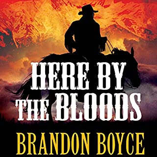 Here by the Bloods                   By:                                                                                                                                 Brandon Boyce                               Narrated by:                                                                                                                                 Brandon Boyce                      Length: 7 hrs and 55 mins     10 ratings     Overall 4.4