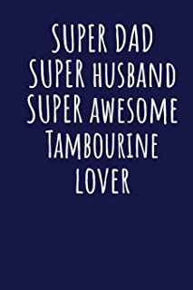Super Dad Super Husband Super Awesome Tambourine Lover: Blank Lined Blue Notebook Journal