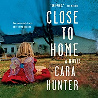 Close to Home     A Novel              By:                                                                                                                                 Cara Hunter                               Narrated by:                                                                                                                                 Lee Ingleby,                                                                                        Emma Cunniffe                      Length: 9 hrs and 30 mins     35 ratings     Overall 4.3