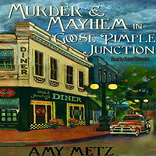 Murder & Mayhem in Goose Pimple Junction     Goose Pimple Junction Mysteries, Book 1              By:                                                                                                                                 Amy Metz                               Narrated by:                                                                                                                                 Karen Commins                      Length: 11 hrs and 7 mins     68 ratings     Overall 4.0