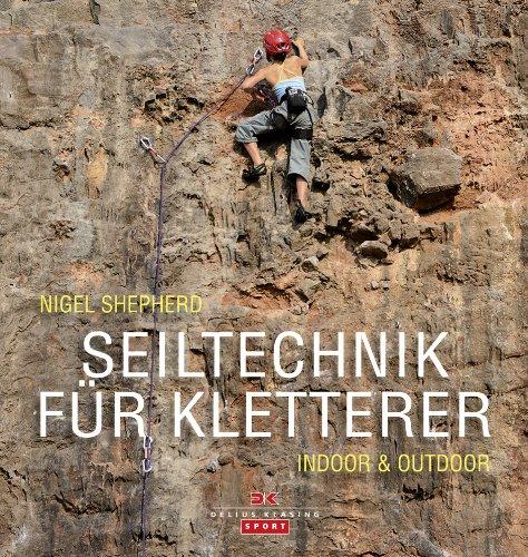 Seiltechnik für Kletterer: Indoor & Outdoor