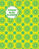 Fitness Blog Planner: Blog Content Calendar Organizer, Blogging Organization Book, Social Media Marketing Notebook Journal, Bloggers Planner Planning ... Thanksgiving, 110 Pages (Blogging and Online)