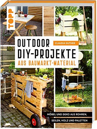 Outdoor DIY-Projekte aus Baumarktmaterial: Möbel und Deko aus Rohren, Seilen, Holz und Paletten