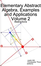Elementary Abstract Algebra, Examples and Applications Volume 2: Abstractions