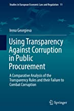 Using Transparency Against Corruption in Public Procurement: A Comparative Analysis of the Transparency Rules and their Failure to Combat Corruption (Studies ... Economic Law and Regulation Book 11)