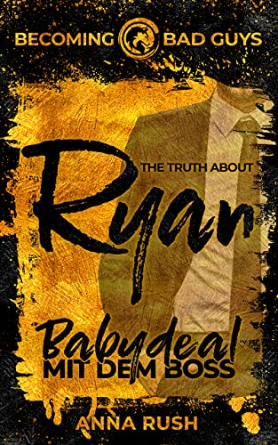 The Truth about Ryan – Babydeal mit dem Boss (Becoming Bad Guys 1)