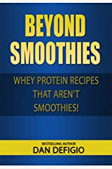 Beyond Smoothies - whey protein recipes: Easy recipes using whey protein powder in your diet Kindle Edition