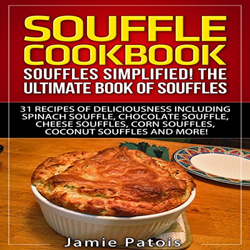 Souffle Cookbook: Souffles Simplified! The Ultimate Book of Souffles audiobook cover art