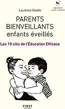 Parents bienveillants, enfants éveillés - Les 10 clés de l'éducation efficace (French Edition)