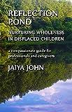 Reflection Pond: Nurturing Wholeness in Displaced Children (English Edition)