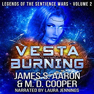 Vesta Burning     An AI Assault Mission (Legends of the Sentience Wars, Book 2)              Written by:                                                                                                                                 M. D. Cooper,                                                                                        James S. Aaron                               Narrated by:                                                                                                                                 Laura Jennings                      Length: 8 hrs and 1 min     Not rated yet     Overall 0.0