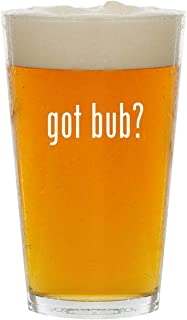 got bub? - Glass 16oz Beer Pint