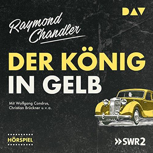 Der König in Gelb                   Autor:                                                                                                                                 Raymond Chandler                               Sprecher:                                                                                                                                 Christian Brückner,                                                                                        Wolfgang Condrus                      Spieldauer: 55 Min.     3 Bewertungen     Gesamt 3,7