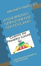 ATENDIMENTO: SIMPLESMENTE SER EDUCADO: ATENDIMENTO DIGNIFICA O SER HUMANO (Portuguese Edition)