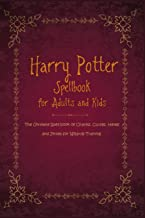 Harry Potter Spellbook for Adults and Kids: The Ultimate Spell book of Charms, Curses, Hexes, and Jinxes for Wizards Training