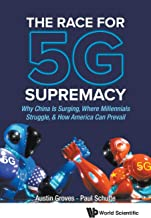 Race For 5g Supremacy, The: Why China Is Surging, Where Millennials Struggle, & How America Can Prevail