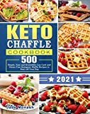 Keto Chaffle Cookbook 2020-2021: 500 Simple, Easy and Irresistible Low Carb and Gluten Free Ketogenic Waffle Recipes to Start off Your Day