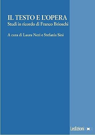 Il testo e lopera. Studi in onore di Franco Brioschi.