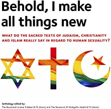 Behold, I make all things new: What do the sacred texts of Judaism, Christianity and Islam really say in regard to human sexuality? (Scripture texts and homosexuality Book 1)