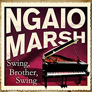 Swing, Brother, Swing                   By:                                                                                                                                 Ngaio Marsh                               Narrated by:                                                                                                                                 James Saxon                      Length: 9 hrs and 52 mins     33 ratings     Overall 4.5