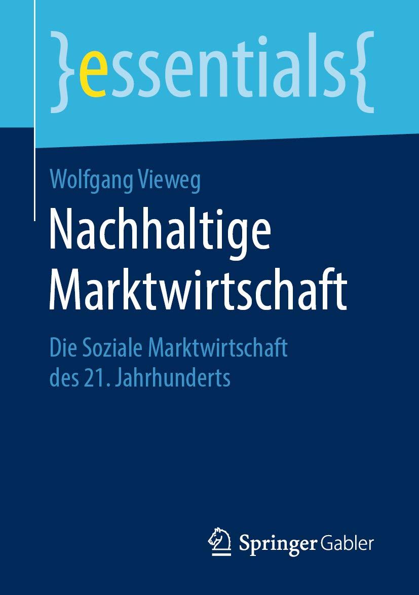Nachhaltige Marktwirtschaft: Die Soziale Marktwirtschaft des 21. Jahrhunderts (essentials) (German Edition)