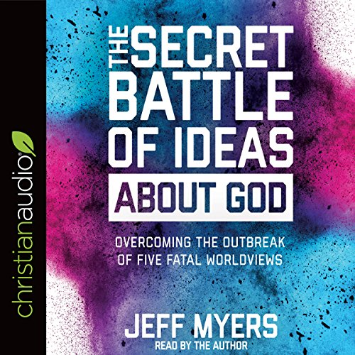 The Secret Battle of Ideas About God     Overcoming the Outbreak of Five Fatal Worldviews              By:                                                                                                                                 Jeff Myers                               Narrated by:                                                                                                                                 Jeff Myers                      Length: 4 hrs and 47 mins     36 ratings     Overall 4.7