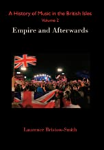 A History of Music in the British Isles, Volume 2: Empire and Afterwards