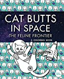 Cat Butts In Space (The Feline Frontier!): A Coloring Book (Cat Butt Coloring Books for Birthdays, Holidays & more!)
