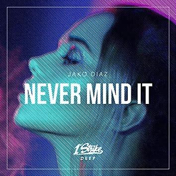 Never Mind It